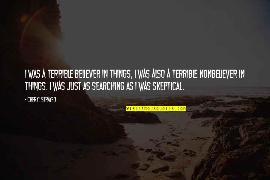 Nonbeliever Quotes By Cheryl Strayed: I was a terrible believer in things, I