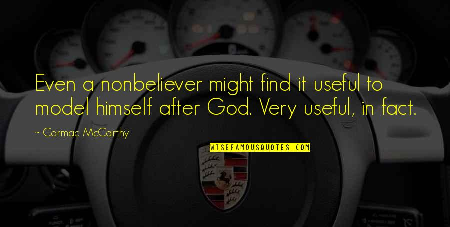 Nonbeliever Quotes By Cormac McCarthy: Even a nonbeliever might find it useful to
