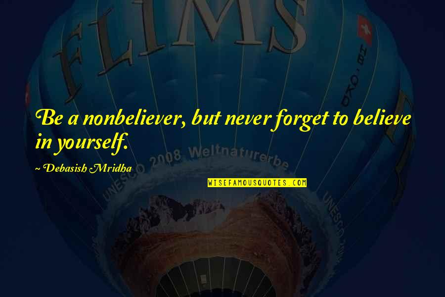 Nonbeliever Quotes By Debasish Mridha: Be a nonbeliever, but never forget to believe