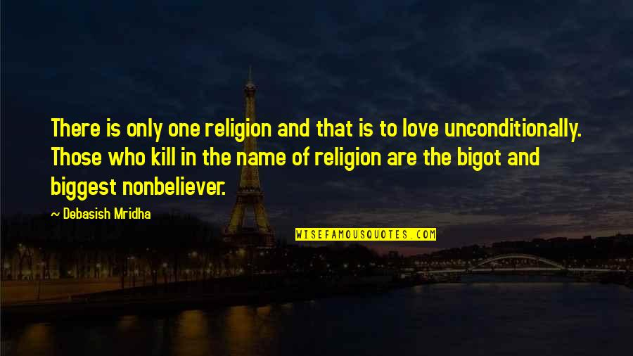 Nonbeliever Quotes By Debasish Mridha: There is only one religion and that is