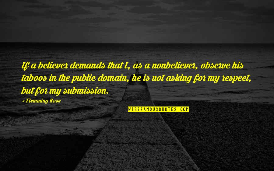 Nonbeliever Quotes By Flemming Rose: If a believer demands that I, as a
