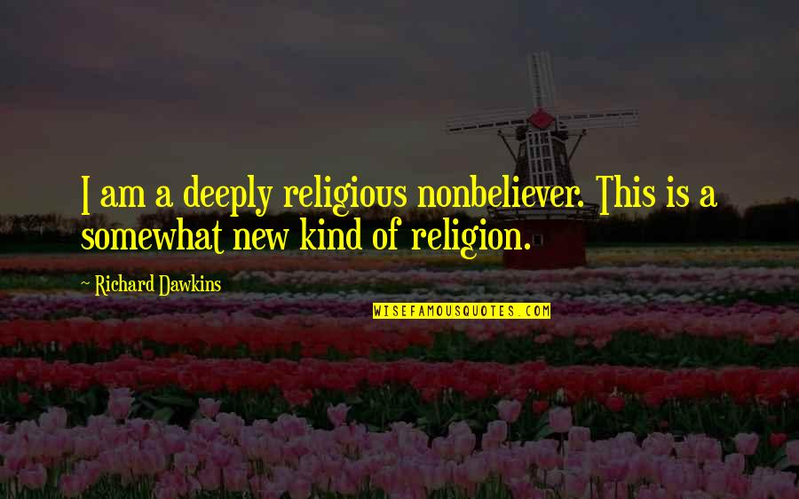 Nonbeliever Quotes By Richard Dawkins: I am a deeply religious nonbeliever. This is