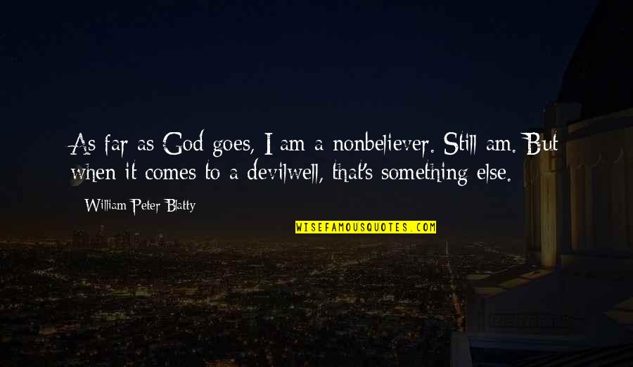 Nonbeliever Quotes By William Peter Blatty: As far as God goes, I am a