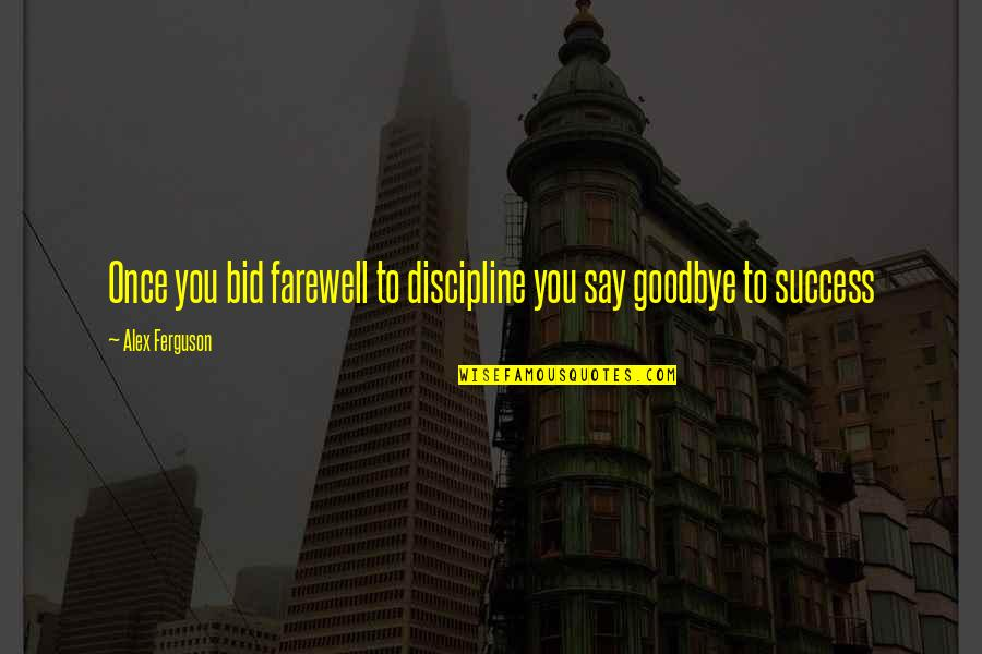 Noncognitive Quotes By Alex Ferguson: Once you bid farewell to discipline you say