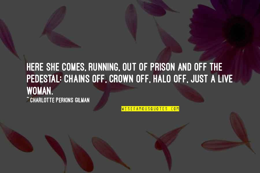 Noncognitive Quotes By Charlotte Perkins Gilman: Here she comes, running, out of prison and