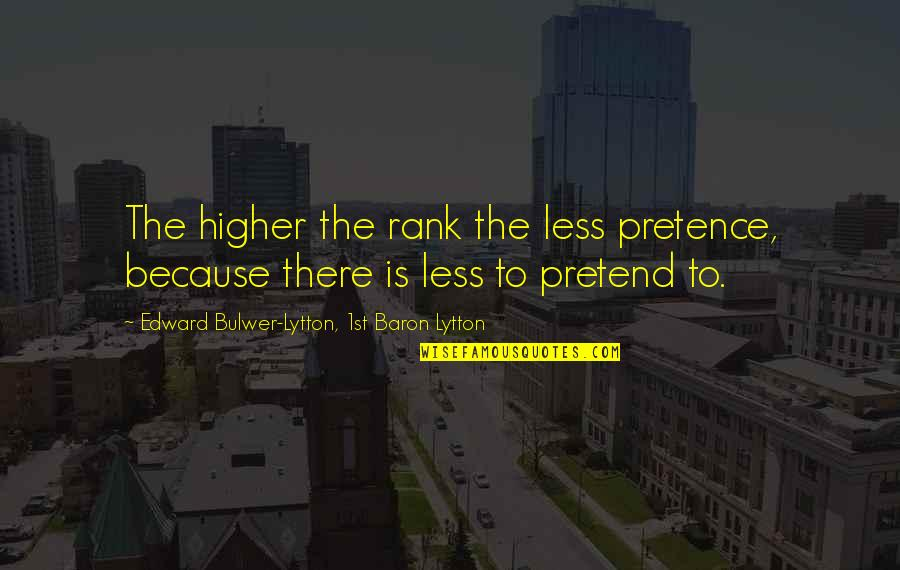 Noncognitive Quotes By Edward Bulwer-Lytton, 1st Baron Lytton: The higher the rank the less pretence, because