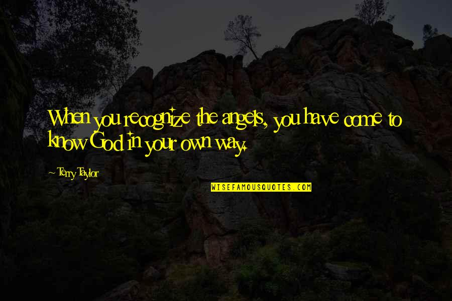 Noncognitive Quotes By Terry Taylor: When you recognize the angels, you have come