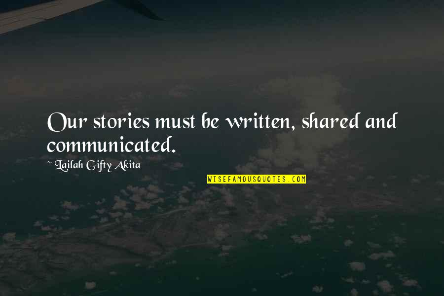 Noncooperative Quotes By Lailah Gifty Akita: Our stories must be written, shared and communicated.