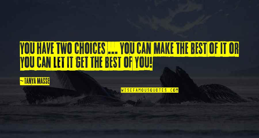Noncooperative Quotes By Tanya Masse: You have two choices ... You can make