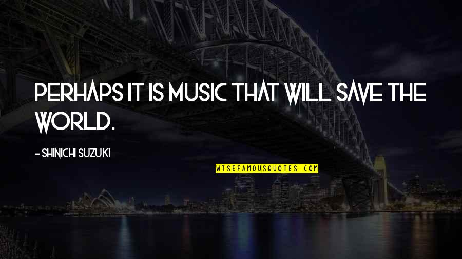 Nonexterior Quotes By Shinichi Suzuki: Perhaps it is music that will save the