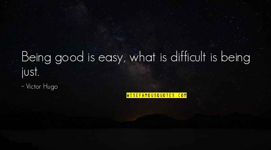 Nonexterior Quotes By Victor Hugo: Being good is easy, what is difficult is