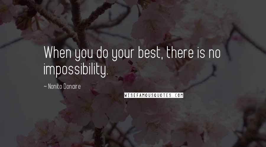 Nonito Donaire quotes: When you do your best, there is no impossibility.