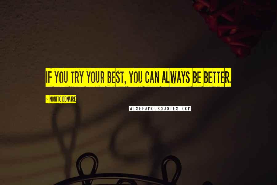 Nonito Donaire quotes: If you try your best, you can always be better.