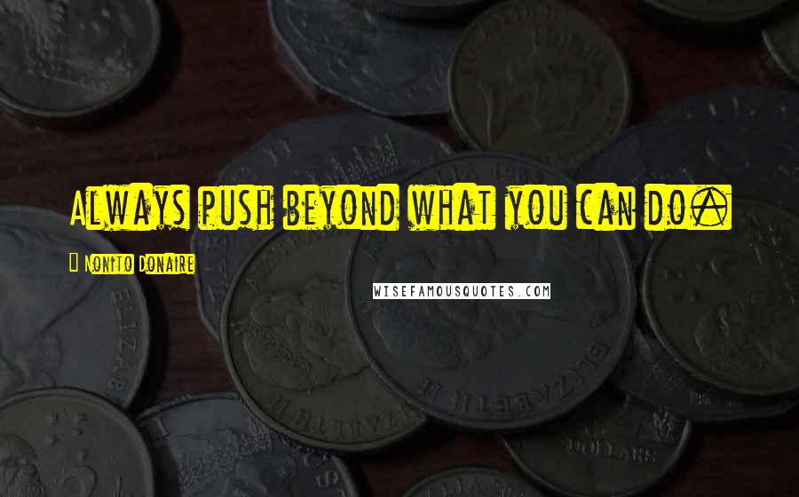 Nonito Donaire quotes: Always push beyond what you can do.