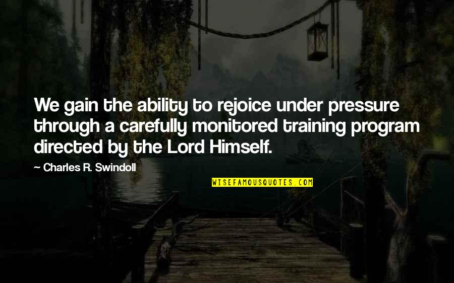 Nonurban Quotes By Charles R. Swindoll: We gain the ability to rejoice under pressure