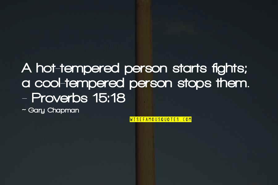 Nonurban Quotes By Gary Chapman: A hot-tempered person starts fights; a cool-tempered person