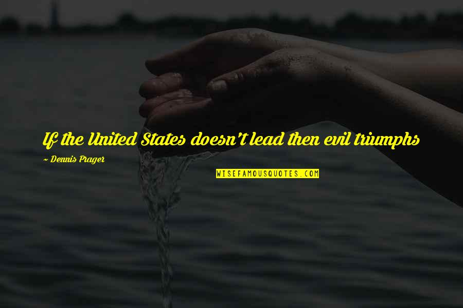 Nonviolent Protest Quotes By Dennis Prager: If the United States doesn't lead then evil