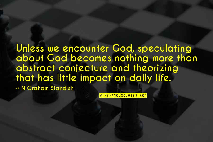 Nonviolent Protest Quotes By N Graham Standish: Unless we encounter God, speculating about God becomes