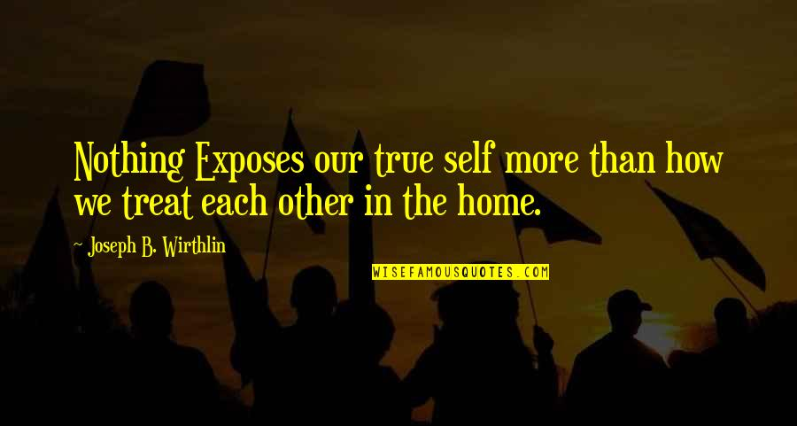 Nooblets Quotes By Joseph B. Wirthlin: Nothing Exposes our true self more than how