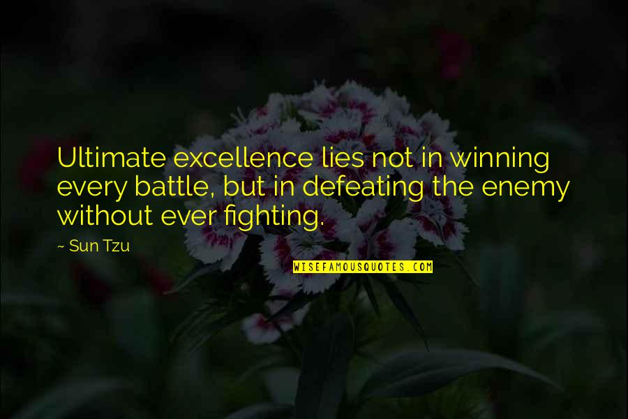 Nooblets Quotes By Sun Tzu: Ultimate excellence lies not in winning every battle,