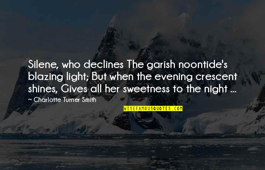 Noontide Quotes By Charlotte Turner Smith: Silene, who declines The garish noontide's blazing light;