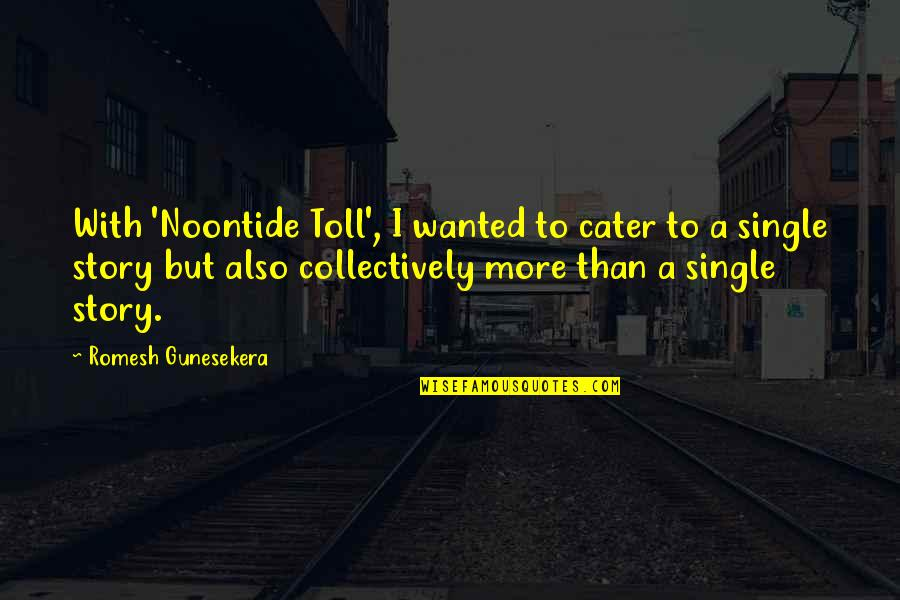 Noontide Quotes By Romesh Gunesekera: With 'Noontide Toll', I wanted to cater to