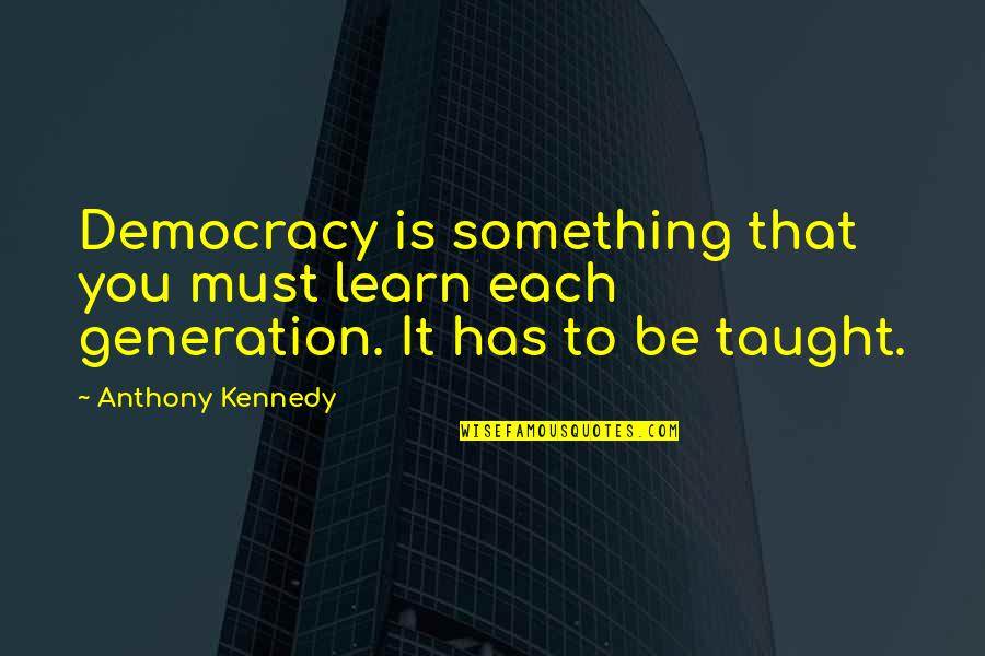 Noory Quotes By Anthony Kennedy: Democracy is something that you must learn each