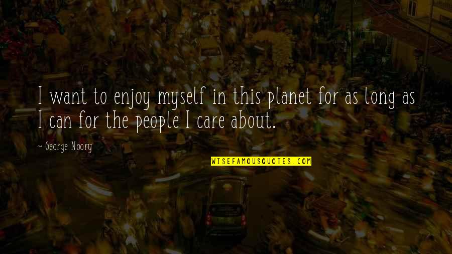 Noory Quotes By George Noory: I want to enjoy myself in this planet