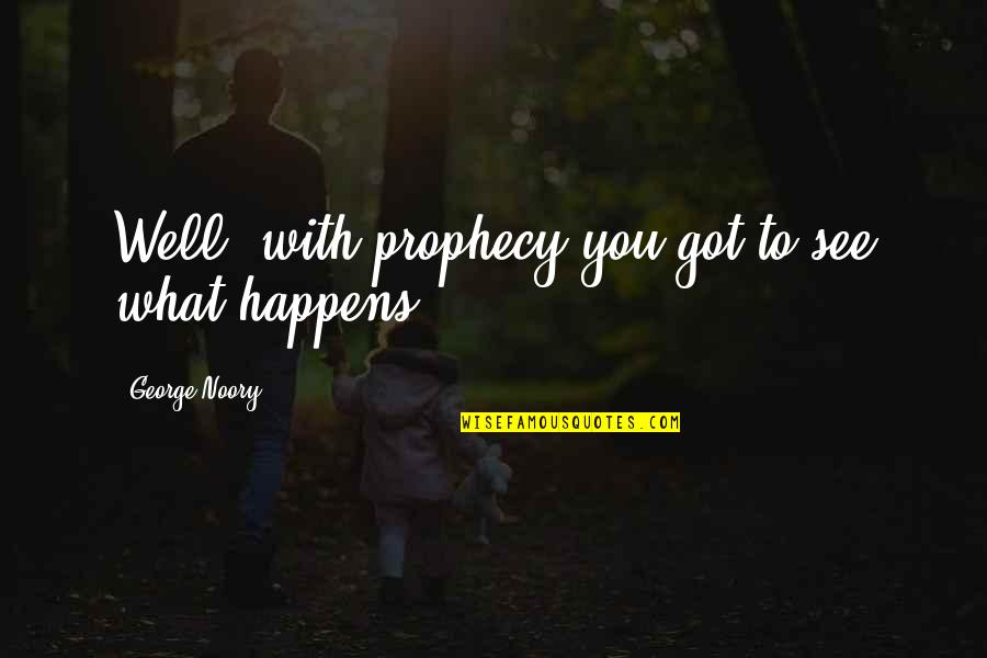 Noory Quotes By George Noory: Well, with prophecy you got to see what