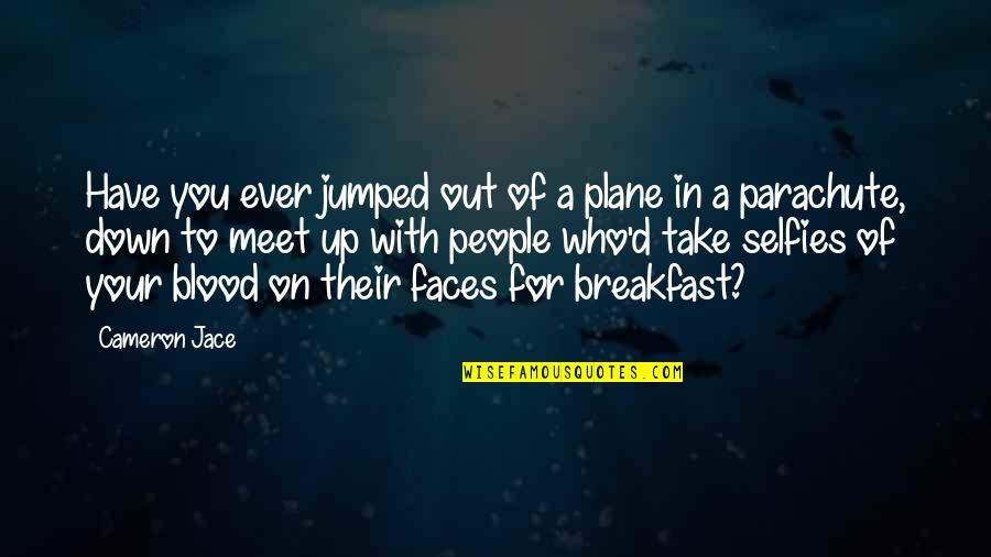 Nopti Quotes By Cameron Jace: Have you ever jumped out of a plane