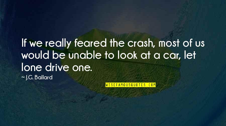 Nopti Quotes By J.G. Ballard: If we really feared the crash, most of