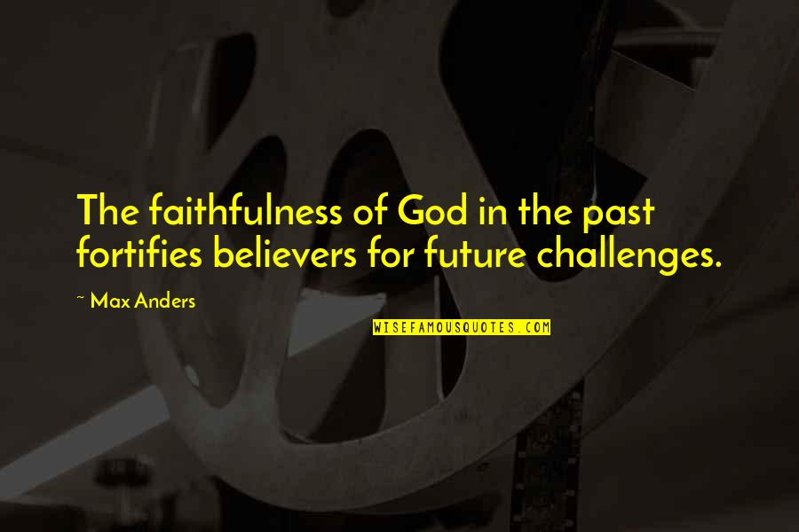 Nopti Quotes By Max Anders: The faithfulness of God in the past fortifies