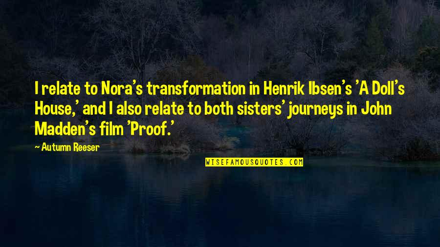Nora In A Doll's House Quotes By Autumn Reeser: I relate to Nora's transformation in Henrik Ibsen's