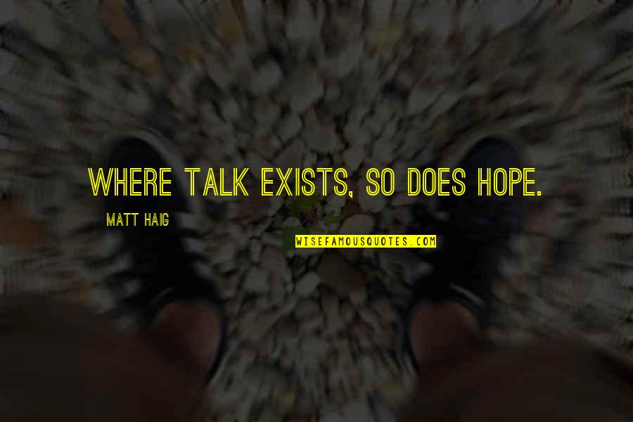 Nora In A Doll's House Quotes By Matt Haig: Where talk exists, so does hope.