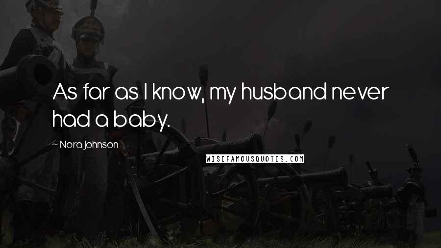 Nora Johnson quotes: As far as I know, my husband never had a baby.