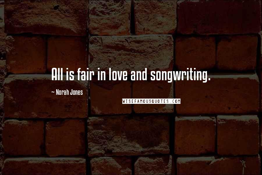 Norah Jones quotes: All is fair in love and songwriting.