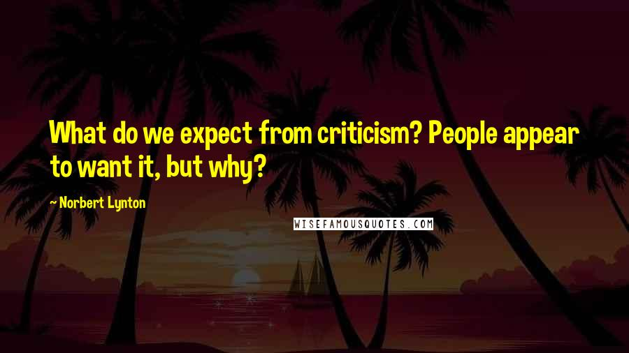 Norbert Lynton quotes: What do we expect from criticism? People appear to want it, but why?