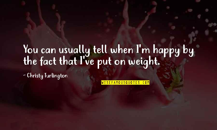 Norbert Reithofer Quotes By Christy Turlington: You can usually tell when I'm happy by