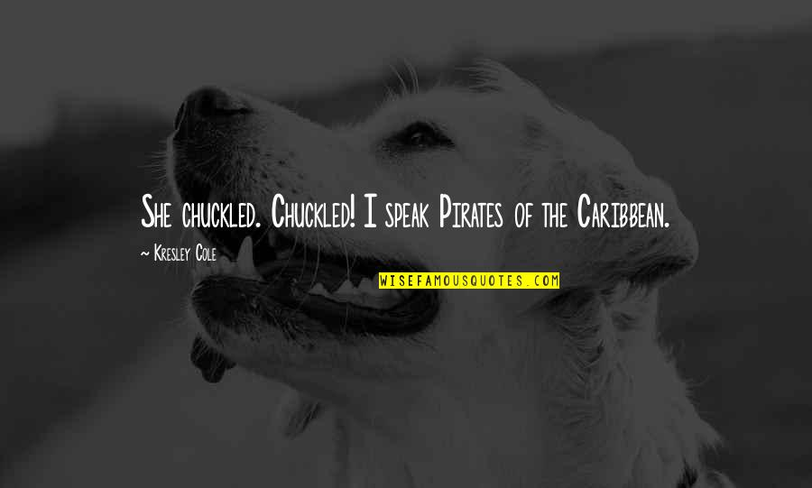 Norbert Reithofer Quotes By Kresley Cole: She chuckled. Chuckled! I speak Pirates of the