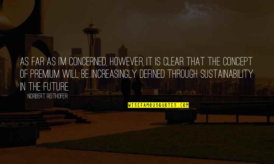 Norbert Reithofer Quotes By Norbert Reithofer: As far as I'm concerned, however, it is