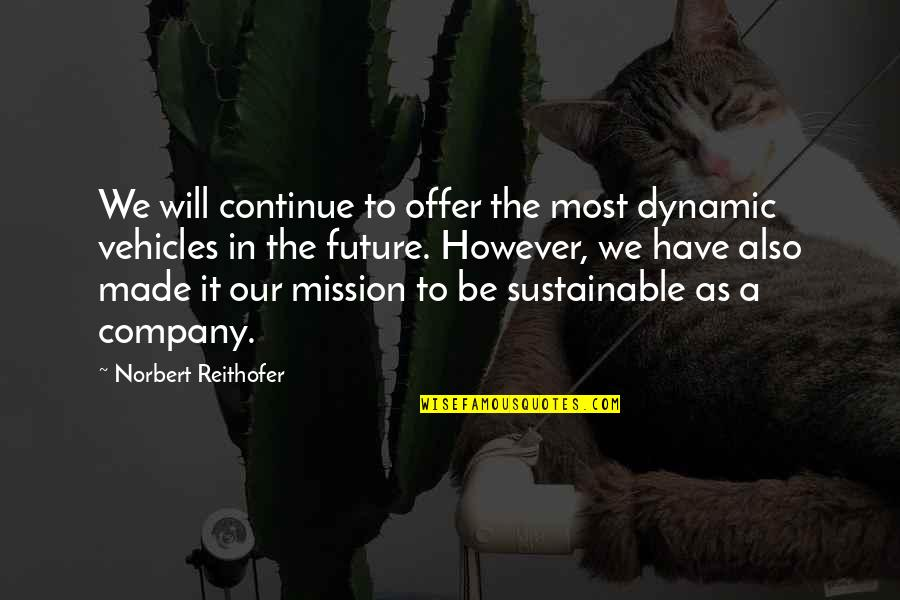 Norbert Reithofer Quotes By Norbert Reithofer: We will continue to offer the most dynamic