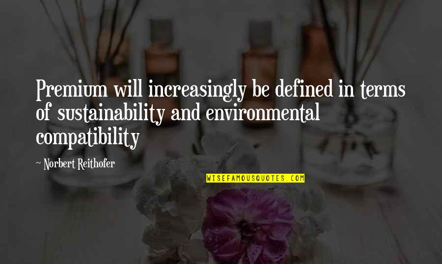 Norbert Reithofer Quotes By Norbert Reithofer: Premium will increasingly be defined in terms of