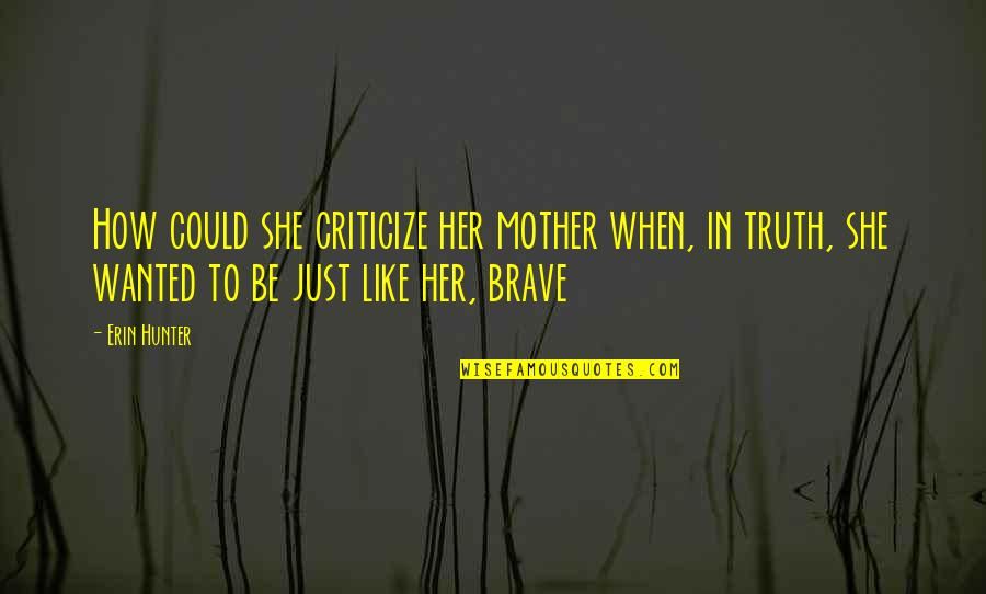 Nordberg Quotes By Erin Hunter: How could she criticize her mother when, in