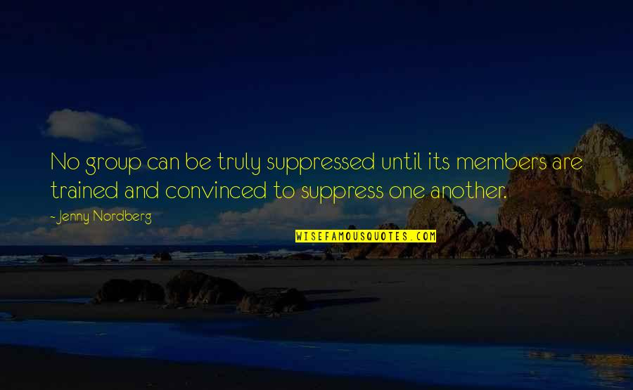 Nordberg Quotes By Jenny Nordberg: No group can be truly suppressed until its