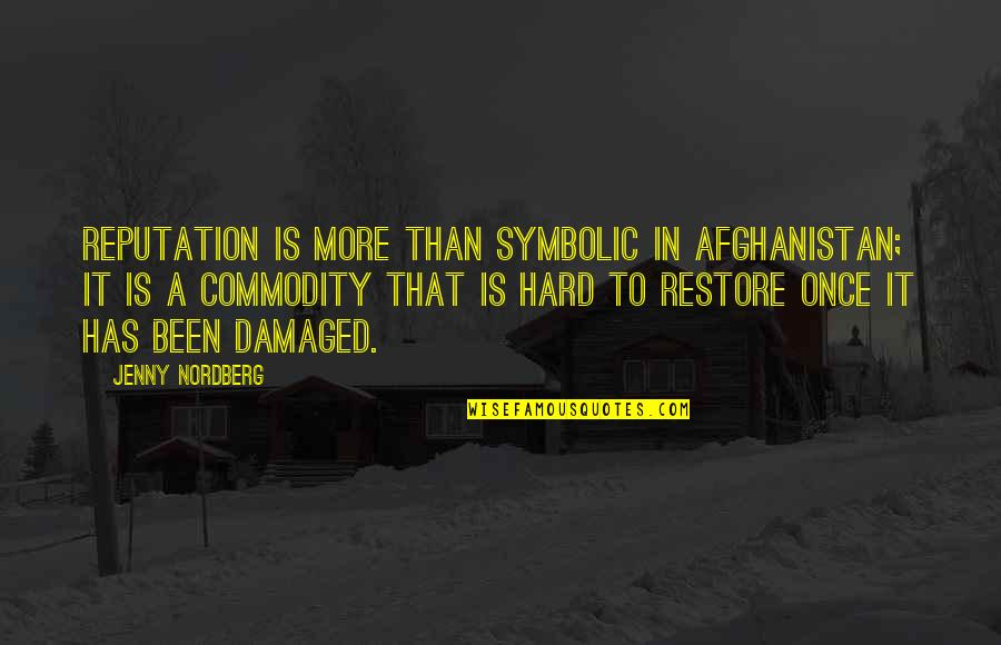 Nordberg Quotes By Jenny Nordberg: Reputation is more than symbolic in Afghanistan; it