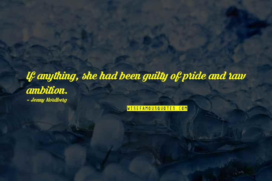 Nordberg Quotes By Jenny Nordberg: If anything, she had been guilty of pride