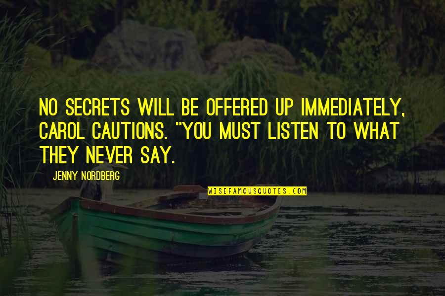 Nordberg Quotes By Jenny Nordberg: no secrets will be offered up immediately, Carol