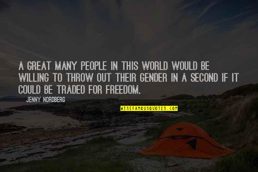 Nordberg Quotes By Jenny Nordberg: A great many people in this world would