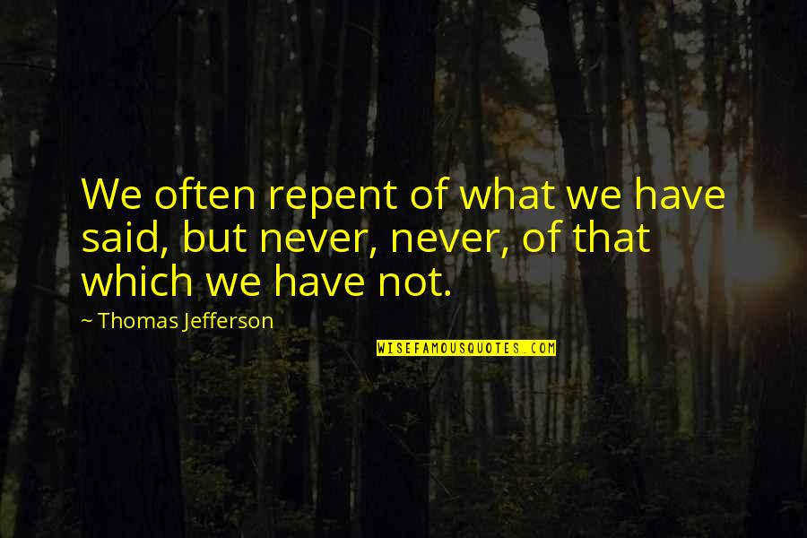 Nordberg Quotes By Thomas Jefferson: We often repent of what we have said,