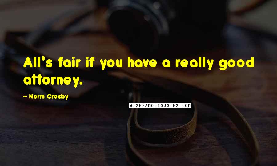 Norm Crosby quotes: All's fair if you have a really good attorney.